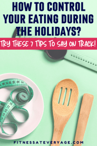 Try these 7 tips to stay on track with your diet and avoid overeating during the holidays