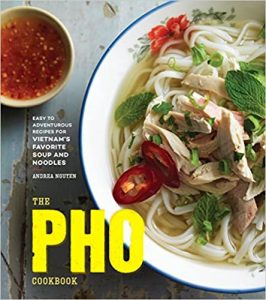 The Pho Cookbook- Easy to Adventurous Recipes for Vietnam's Favorite Soup and Noodles by Andrea Nguyen