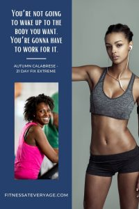 You're not going to wake up to the body you want. You're gonna have to work for it, Autumn Calabrese Fitness Quotes