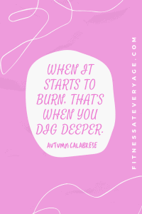 When it starts to burn, that's when you dig deeper - Autumn Calabrese Quotes