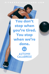 You don't stop when you're tired. You stop when we're done. - Autumn Calabrese Quotes