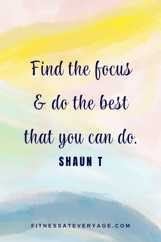 Find the focus & do the best that you can do - Shaun T